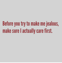 Lol: Before you try to make me jealous,  make sure actually care first Lol