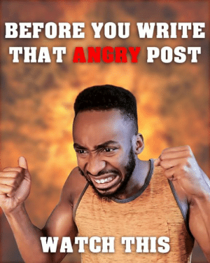 Memes, Watch, and Angry: BEFORE YOU WRITE  ANGRY  POST  THAT  WATCH THIS