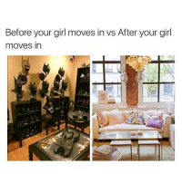 Memes, 🤖, and Via: Before your girl moves in vs After your girl  moves in  comfy sweaters Say goodbye to the man-cave! (via: @comfysweaters)
