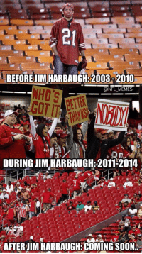 Good Luck, @JedYork: BEFOREJIMHARBAUGH 2003 2010  @NFL MEMES  DURING JIM.HARBAUGH: 2011 2014  AFTERJIM HARBAUGH COMING SOON. Good Luck, @JedYork