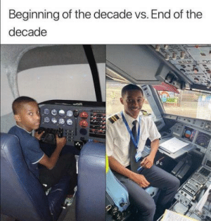 He became a pilot!: Beginning of the decade vs. End of the  decade He became a pilot!