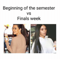 finals week: Beginning of the semester  VS  Finals week