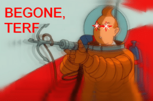 Ass, Bad, and Tumblr: BEGONE,  TERF keitheaverage:  Here's the Tintin of Terf Banishment™. Reblog to keep your dashboard safe from crusty-ass terfs and their Bad Vibes™.