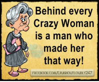 Memes, 🤖, and Behinde: Behind every  Crazy Woman  is a man who  made her  that way!  FACEBOOK COM/LAUGHOUTLOUDLy247