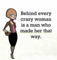 Crazy, Memes, and 🤖: Behind every  Crazy Woman  is a man who  made her that  Way.