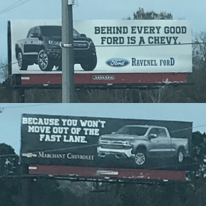 Ford: BEHIND EVERY GOOD  FORD IS A CHEVY  FoRAVENEL FORD  ord  BECAUSE YOU WON T  MOVE OUT OF THE  FAST LANE  MARCAT CHEI DI