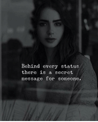 Secret, For, and Someone: Behind every status  there is a secret  message for someone.