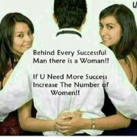 Women: Behind Every Successful  Man there is a Woman!!  If U Need More Success  Increase The Number of  Women!!