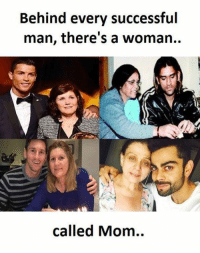 womanizer: Behind every successful  man, there's a woman..  called Mom..