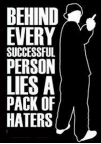 haters: BEHIND  EVERY  SUCCESSFUL  PERSON  LIES A  PACK OF  HATERS