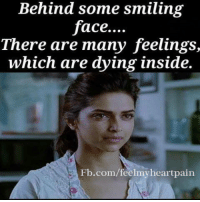 Memes, fb.com, and 🤖: Behind some smiling  face....  There are many feelings,  which are dying inside.  Fb.com/feelmyheartpain