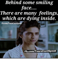 Memes, fb.com, and 🤖: Behind some smiling  face....  There are many feelings,  which are dying inside.  Fb.com/TearsCantSpeak  Fb.com/TearsCantSpeak