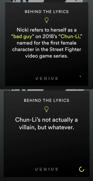 "Bad, Chun-Li, and Funny: BEHIND THE LYRICS  Nicki refers to herself as a  ""bad guy"" on 2018's ""Chun-Li,""  named for the first female  character in the Street Fighter  video game series.  9)  9)   BEHIND THE LYRICS  Chun-Li's not actually a  villain, but whatever. sodomymcscurvylegs:This is SO funny!"