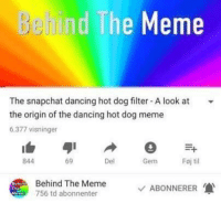 "Broomstick, Dancing, and Meme: Behind The Meme  The snapchat dancing hot dog filter A look at -  the origin of the dancing hot dog meme  6.377 visninger  844  69  Del  Gem  Foj til  Behind The Meme  756 td abonnenter  ABONNERER <p>Sell all remaining stock!!! via /r/MemeEconomy <a href=""http://ift.tt/2uhBp0O"">http://ift.tt/2uhBp0O</a></p>"
