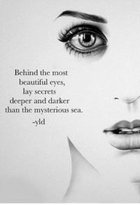 beautiful eyes: Behind the most  beautiful eyes,  lay secrets  deeper and darker  than the mysterious sea.  ld