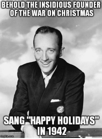 lolololol: BEHOLD THE INSIDIOUS FOUNDER  THE WAR ON CHRISTMAS  SANG HAPPY HOLIDAYS  IN 1942.  nngflip-com lolololol