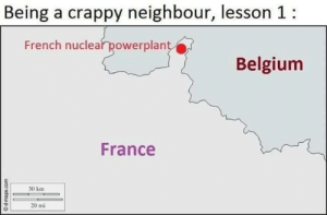 Resquicio legal.: Being a crappy neighbour, lesson 1:  French nuclear powerplant  Belgium  France  30 km  20 mi  woo'sdeupo Resquicio legal.