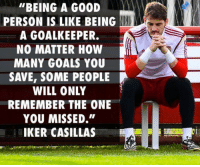 """Goals, Memes, and Iker Casillas: """"BEING A G00D  PERSON IS LIKE BEING  A GOALKEEPER.  NO MATTER HOW  MANY GOALS YOU  SAVE, SOME PEOPLE  WILL ONLY  REMEMBER THE ONE  YOU MISSED.""""  IKER CASILLAS Iker Casillas 👏"""