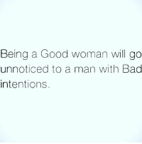 Bad, Memes, and Good: Being a Good woman will go  unnoticed to a man with Bad  intentions