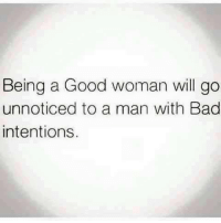 Bad, Memes, and Good: Being a Good woman will go  unnoticed to a man with Bad  intentions.