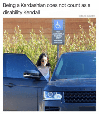 Funny, Kardashian, and Tank: Being a Kardashian does not count as a  disability Kendall  @tank.sinatra  VAN  ACCESSIBLE  PARKING  ONLY  MINIMUM  FINE $250 Park like the rest of us peasants