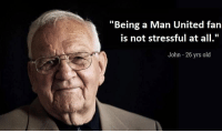 "Memes, United, and Old: ""Being a Man United fan  is not stressful at all.  John - 26 yrs old 😂😂 https://t.co/I9onTAmvJx"