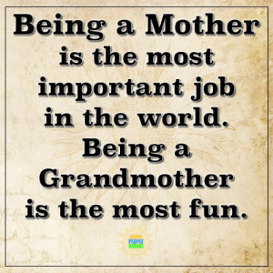 Memes, Good, and World: Being a Mother  is the most  important job  in the world.  Being a  Grandmother  is the most fun.  GOOD  PEOPLE  GOODS Healthy Positive Words <3