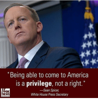 "Memes, Coming to America, and 🤖: ""Being able to come to America  is a privilege, not a right.  Sean Spicer  FOX  White House Press Secretary  NEWS THIS 🇺🇸 Trumplicans SeanSpicer PresidentTrump POTUS45 MakeAmericaGreatAgain TrumpTrain AmericaFirst"