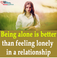 Being Alone, Memes, and In a Relationship: Being alone is better  than feeling lonely  in a relationship