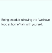 """Being an Adult, Food, and Memes: Being an adult is having the """"we have  food at home"""" talk with yoursef Being an adult sucks 🙄 Follow @wasjustabouttosaythat @wasjustabouttosaythat @wasjustabouttosaythat"""