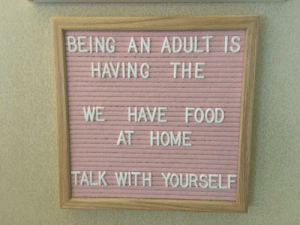 Being an Adult, Food, and Funny: BEING AN ADULT IS  HAVING THE  WE HAVE FOOD  AT HOME  TALK WITH YOURSELE No truer words have been spoken via /r/funny https://ift.tt/2OtwbWo