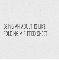 lol: BEING AN ADULT IS LIKE  FOLDING A FITTED SHEET lol