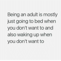 Being an Adult, Gym, and Adult: Being an adult is mostly  just going to bed when  you don't want to and  also waking up when  you don't want to Adulting. 😅😭
