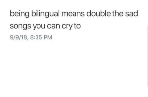 Wahhh 😭😭😭😢😢 🔥 Follow Us 👉 @latinoswithattitude 🔥 latinosbelike latinasbelike latinoproblems mexicansbelike mexican mexicanproblems hispanicsbelike hispanic hispanicproblems latina latinas latino latinos hispanicsbelike: being bilingual means double the sad  songs you can cry to  9/9/18, 8:35 PM Wahhh 😭😭😭😢😢 🔥 Follow Us 👉 @latinoswithattitude 🔥 latinosbelike latinasbelike latinoproblems mexicansbelike mexican mexicanproblems hispanicsbelike hispanic hispanicproblems latina latinas latino latinos hispanicsbelike