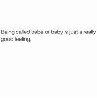 Baby, It's Cold Outside, Babes, and Good: Being called babe or baby is just a really  good feeling. Tag someone 😊❤️