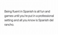 Memes, Spanish, and Dice: Being fluent in Spanish is all fun and  games until you're put in a professional  setting and all you know is Spanish del  rancho 🤯🤯🤯🤯 como se dice.....