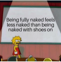 Memes, Shoes, and Naked: Being fully naked feels  less naked than being  naked with shoes on Add us on Snap :  DankMemesGang 😤😤