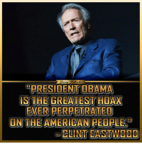 Can you name a president worse than Obama? patriots americanpatriots politics conservative libertarian patriotic republican usa america americaproud peace nowar wethepeople patriot republican freedom secondamendment MAGA PresidentTrump: Being goaliolie  PRESIDENT OBAMA  IS THE GREATEST HOAX  EVER PERPETRATED  ON THE AMERICAN PEOPLE  e CLINT EASTWOOD Can you name a president worse than Obama? patriots americanpatriots politics conservative libertarian patriotic republican usa america americaproud peace nowar wethepeople patriot republican freedom secondamendment MAGA PresidentTrump