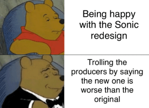 Trolling, Happy, and Sonic: Being happy  with the Sonic  redesign  Trolling the  producers by saying  the new one is  worse than the  original Me😈irl