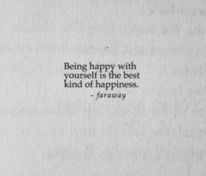 Best Kind: Being happy with  yourself is the best  kind of happiness.  -faraway