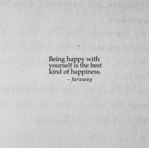 Best Kind: Being happy with  yourself is the best  kind of happiness.  - faraway