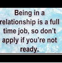 Being in a  relationship is a full  time job, so don't  apply if you're not  ready 👊🏽👊🏽💅🏾
