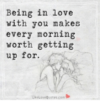 Memes, 🤖, and Love Quotes: Being in love  with you makes  every morning  worth getting  up for  Like Love Quotes.com Being in love with you.