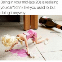 Friday, Forever, and Girl Memes: Being in your mid-late 20s is realizing  you can't drink like you used to, but  doing it anyway  @forever 20tweets The thought of turning 25 next Friday makes me want to drink 😩😩😩 ( @forever20tweets )
