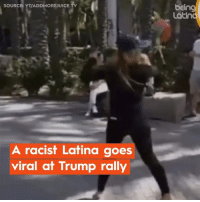 Memes, Trump, and Racist: being  Latind  SOURCE: YT/ADDMOREJUICE TV  A racist Latina goes  viral at Trump rally A Latina Is Backing Trump For Re-Election