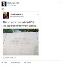 Memes, Nasa, and Hypocrite: Being Liberal  49 mins  (S)  David Swanson  Cadavidcnswanson  This is on the memorial in DC to  the Japanese internment camps.  Ausz REMA)NASA GRAVE REMUNDEA  TOHAPEENAGAIN TO ANY GROUP  1118/16, 3:38 AM  I Like Comment A Share Notice the profile picture includes FDR. Are there really hypocrites out there who are this stupid?