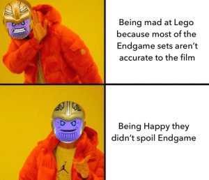 Lego, Happy, and Mad: Being mad at Lego  because most of the  Endgame sets aren't  accurate to the film  Being Happy they  didn't spoil Endgame Lego did nothing wrong