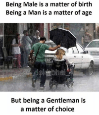 Dekh Bhai, International, and A Matter: Being Male is a matter of birth  Being a Man is a matter of age  But being a Gentleman is  a matter of choice Hamesha try karo ek acha insaan banne ke liye 👌🏻❤️ Aajkal kami hai aiso logo ki 👍🏻