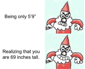 "Can, You, and Anyone: Being only 5'9""  Realizing that you  are 69 inches tall. Can anyone else relate?"