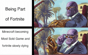 Minecraft is Thanos Approved 3000!!: Being Part  of Fortnite  Minecraft becoming  Most Sold Game and  fortnite slowly dying Minecraft is Thanos Approved 3000!!